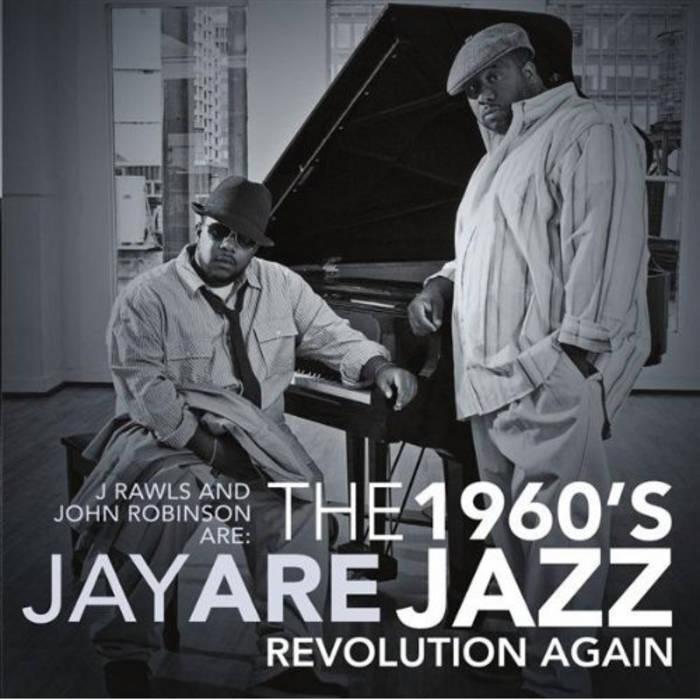 Resultado de imagen para J Rawls & John Robinson Presents Jay Are - 1960's Jazz Revolution Again