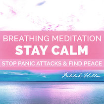 Stay Calm  Deep Breathing Meditation to Stop Panic Attacks cover art