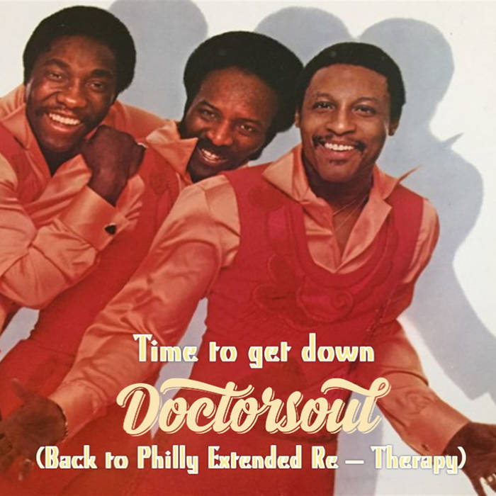DOCTORSOUL – Time To Get Down (DoctorSoul Back To Philly Extended Re – Therapy) [bandcamp]