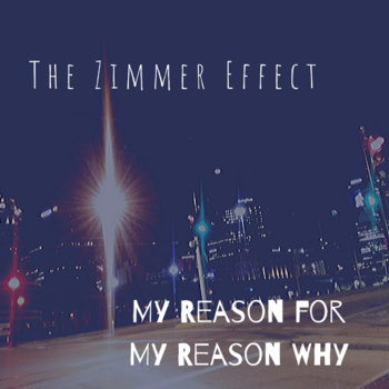 My Reason for My Reason Why by The Zimmer Effect