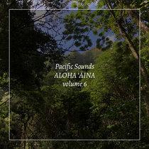 Aloha 'Aina, Volume 6: Field Recordings of Hawaii cover art