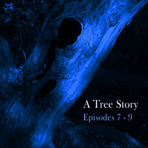 A Tree Story (Episodes 7-9) cover art