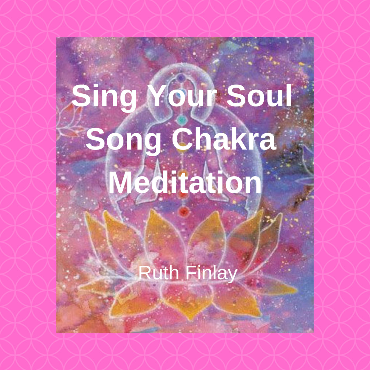 Sing Your Soul Song Chakra Meditation | Ruth Finlay