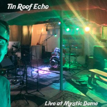 Live at Mystic Dome (2019) by Tin Roof Echo
