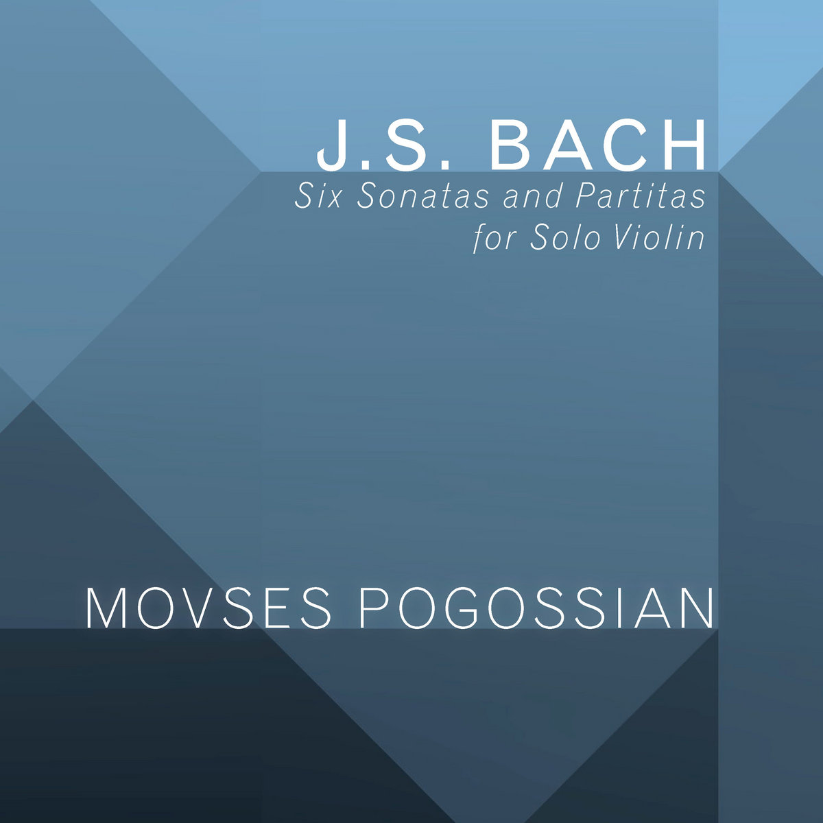 Movses Pogossian: J S  Bach: Six Sonatas and Partitas for