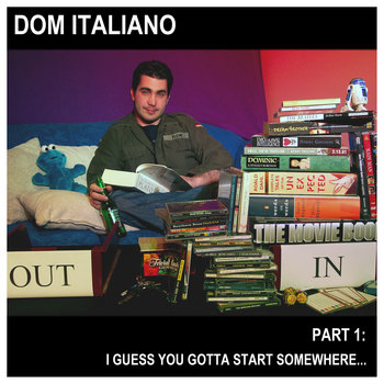 Part 1: I Guess You've Gotta Start Somewhere... by Dom Italiano
