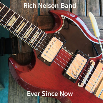 Ever Since Now by Rich Nelson Band