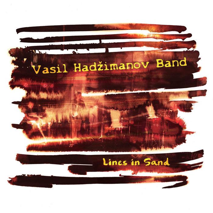 """Резултат слика за Vasil Hadžimanov Band - """"Lines in Sand"""""""