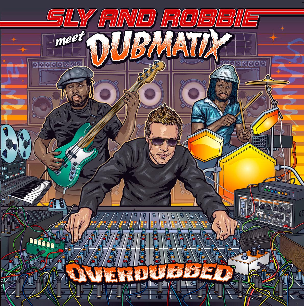 Sly & Robbie meet Dubmatix - Overdubbed | Dubmatix