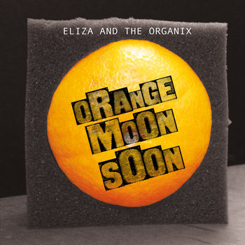 Orange Moon Soon by Eliza and the Organix