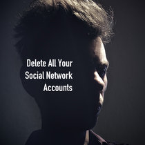 Delete All Your Social Network Accounts cover art