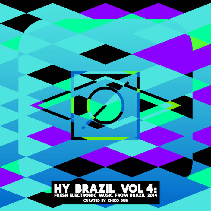 Hy Brazil Vol 4: Fresh Electronic Music From Brazil 2014 | Chico Dub
