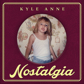 Nostalgia by Kyle Anne