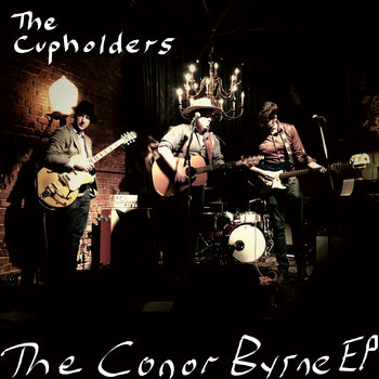 The Conor Byrne EP by The Cupholders
