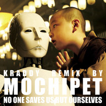 "Mochipet's Remix of Kraddy's ""No One Saves Us But Ourselves"" cover art"