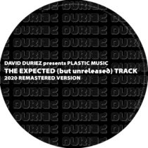 David Duriez presents Plastic Music - The Expected (but yet unreleased) Track [2020 Remastered Version] cover art