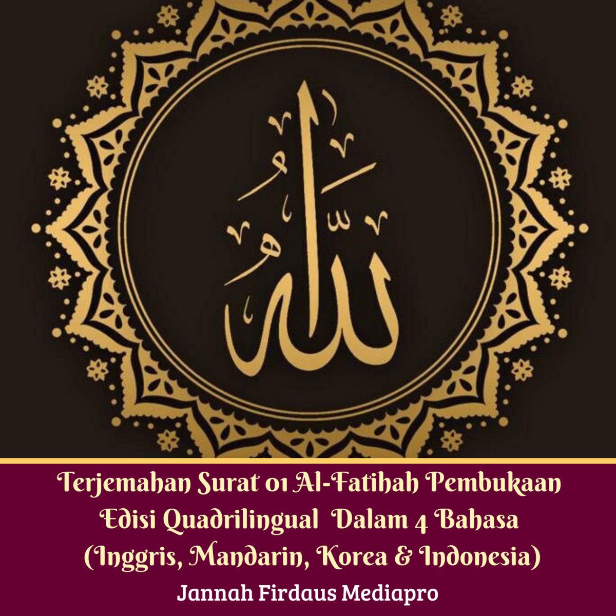 Terjemahan Surat 01 Al Fatihah Pembukaan Edisi Quadrilingual