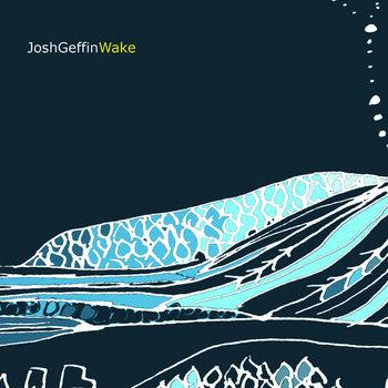 Wake EP by Josh Geffin