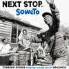 Next Stop ... Soweto Vol. 1 - Township Sounds From The Golden Age Of Mbaqanga