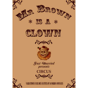 Mr Brown Is A Clown by L'Homme Brun