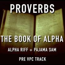 Proverbs - The Book Of Alpha - Pre VPC - Alpha Riff + Pajama sam (Prod. Pajama Sam) (SINGLE) cover art