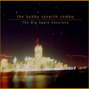 The Big Apple Sessions by The Bobby Syvarth Combo