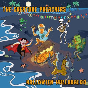 Halloween Hullabaloo by The Creature Preachers