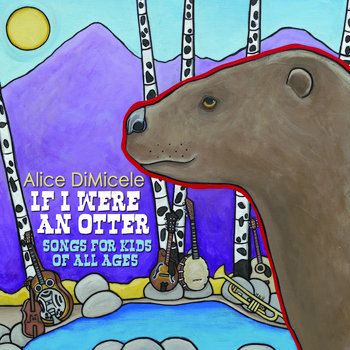 If I Were An Otter: Songs for Kids of All Ages by Alice DiMicele