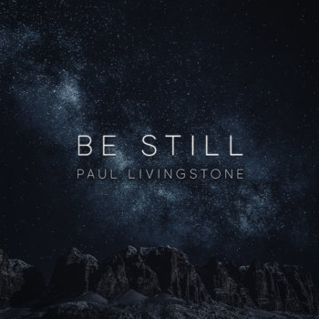 Be Still by Paul Livingstone