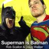 Superman Is Batman (w/ Doug Walker)
