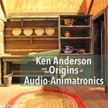 Ken Anderson and the Origins of Audio-Animatronics - Part 4 cover art