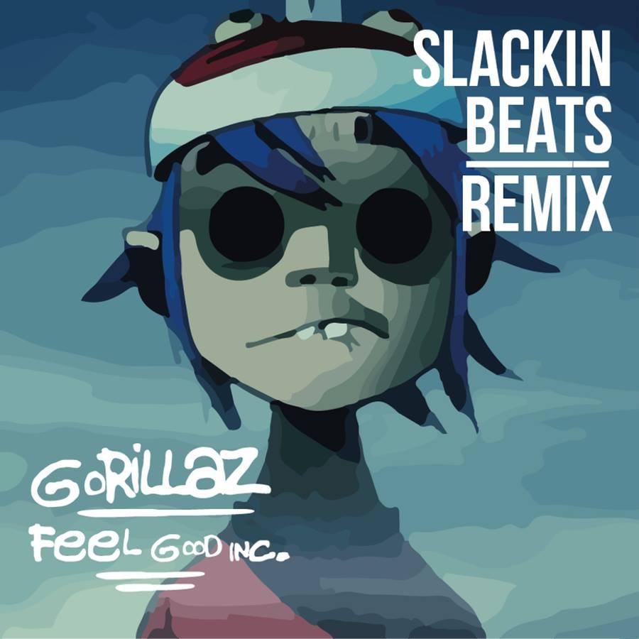 Gorillaz - Feel Good Inc  (Slackin' Beats Remix)   Slackin