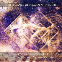 The Balance of Heaven on Earth Magdalene and Yeshua Codes 11.11 Summer Solstice Activation cover art