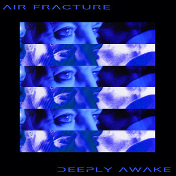 Deeply Awake by Air Fracture