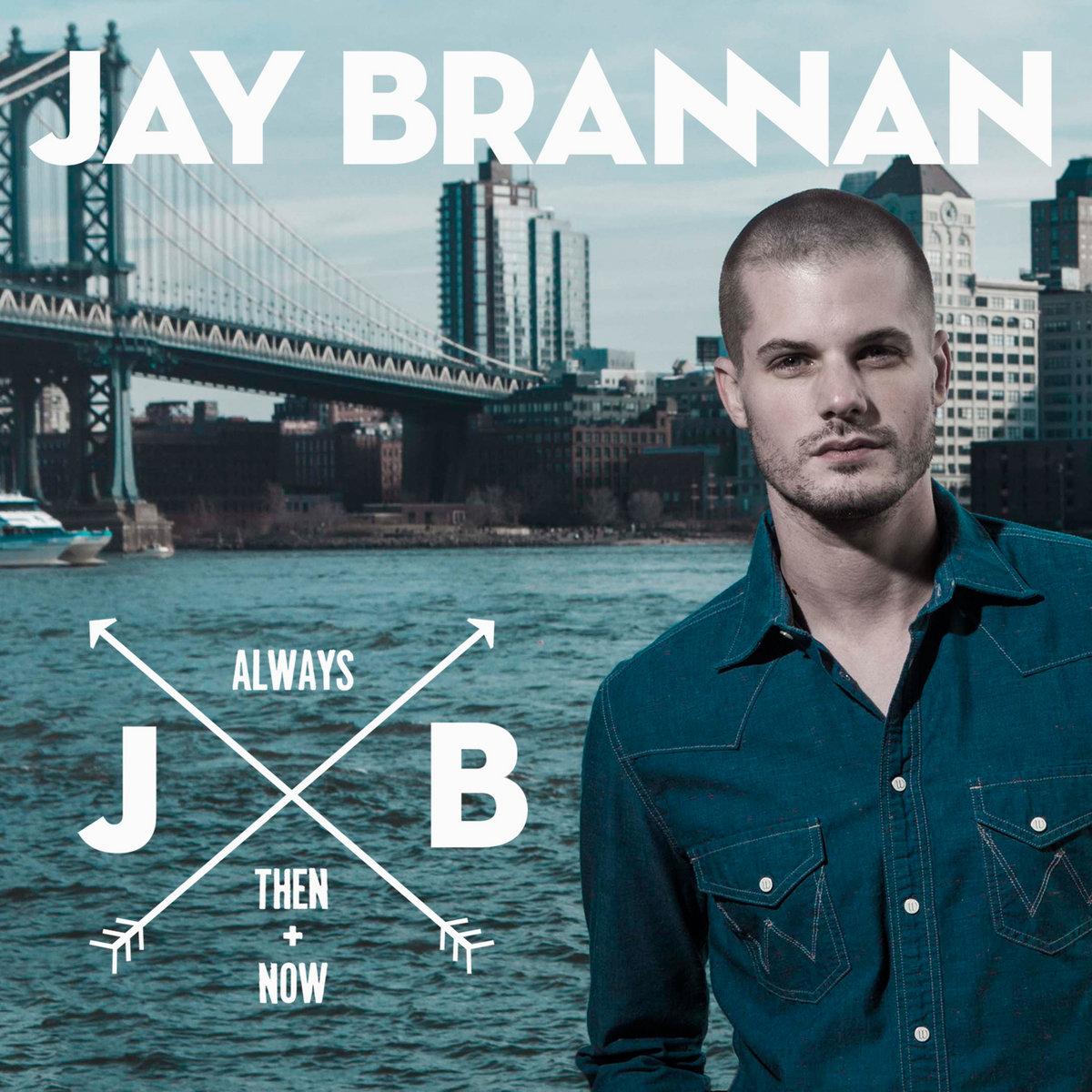 Always, Then, & Now | Jay Brannan