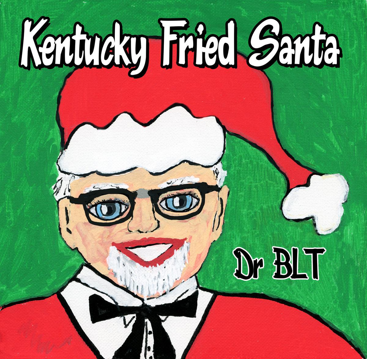 Ballad of Kentucky Fried Santa Part I by Dr BLT