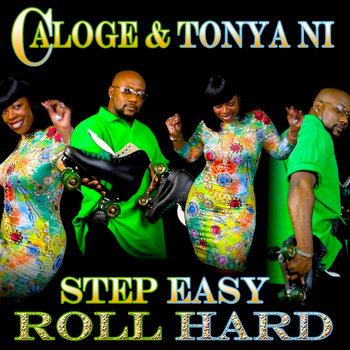 Step Easy Roll Hard Album - by Caloge & Tonya Ni by Caloge & Tonya Ni