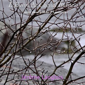 """23m.23s. Piano Single """"L'Envol du Cheval Blanc""""version 2017 by Jerome Langlois"""