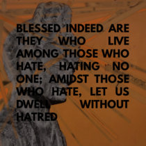Blessed indeed are they who live among those who hate, hating no one; amidst those who hate, let us dwell without hatred cover art