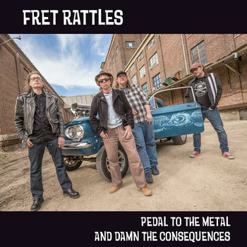 Pedal to the Metal and Damn the Consequences by Fret Rattles