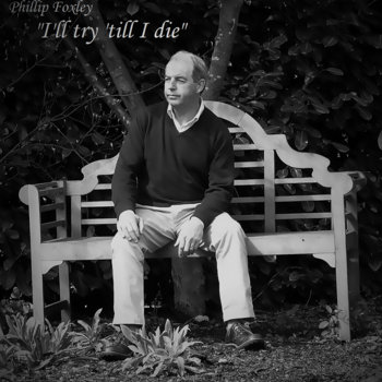 """""""I'll Try 'Till I Die"""" by Phillip Foxley"""