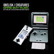 Obelisk / Creatures [Game Boy Music 2004-2007] cover art