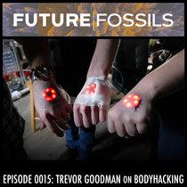 0015 - Trevor Goodman (Body Hacking & Sensory Augmentation) cover art
