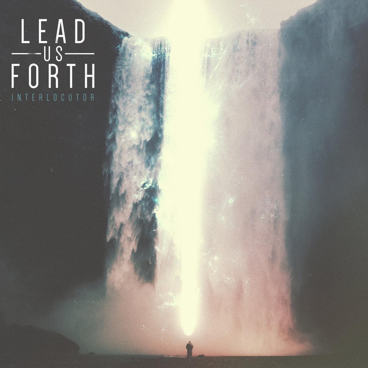 Lead Us Forth - Interlocutor (2016)