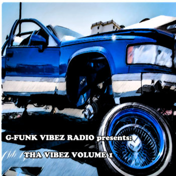 G-FUNK VIBEZ RADIO PRESENTS: THA VIBEZ VOL. 1 by VARIOUS ARTISTS