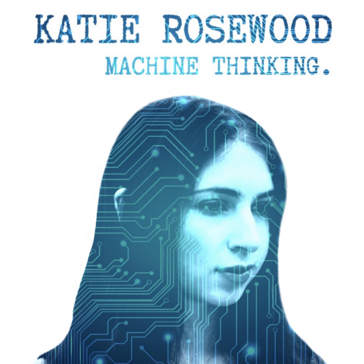 Machine Thinking by Katie Rosewood