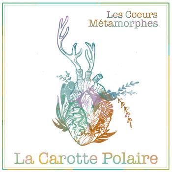Les Coeurs Métamorphes (Remastered) by La Carotte Polaire