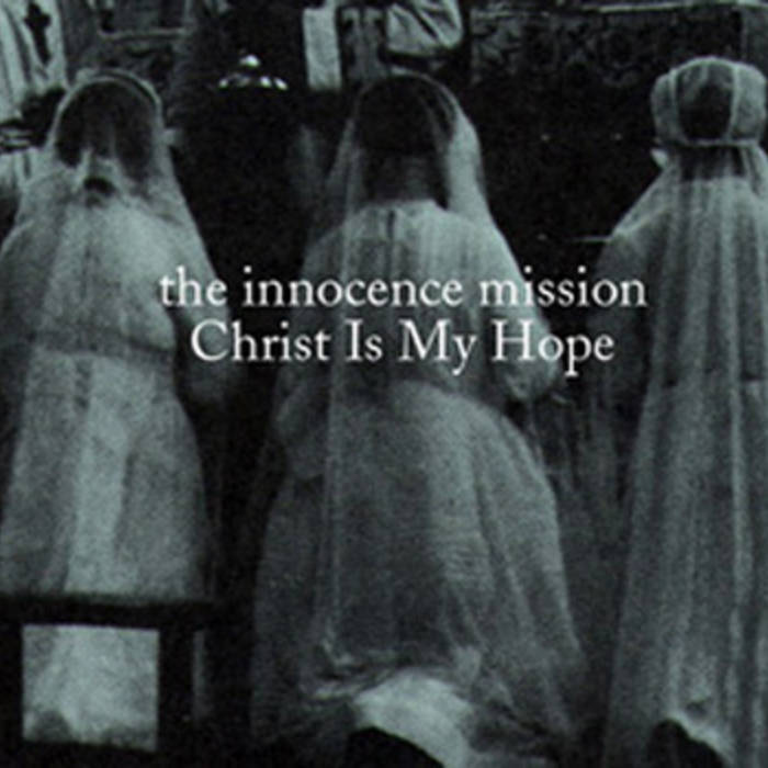 Christ Is My Hope The Innocence Mission