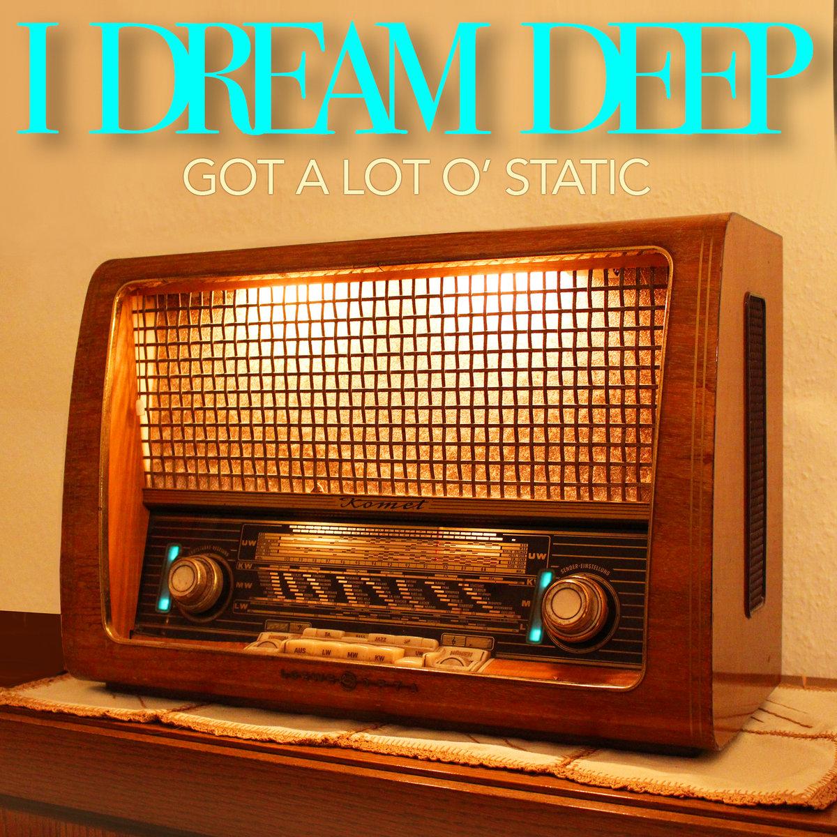 Got A Lot O' Static by I Dream Deep