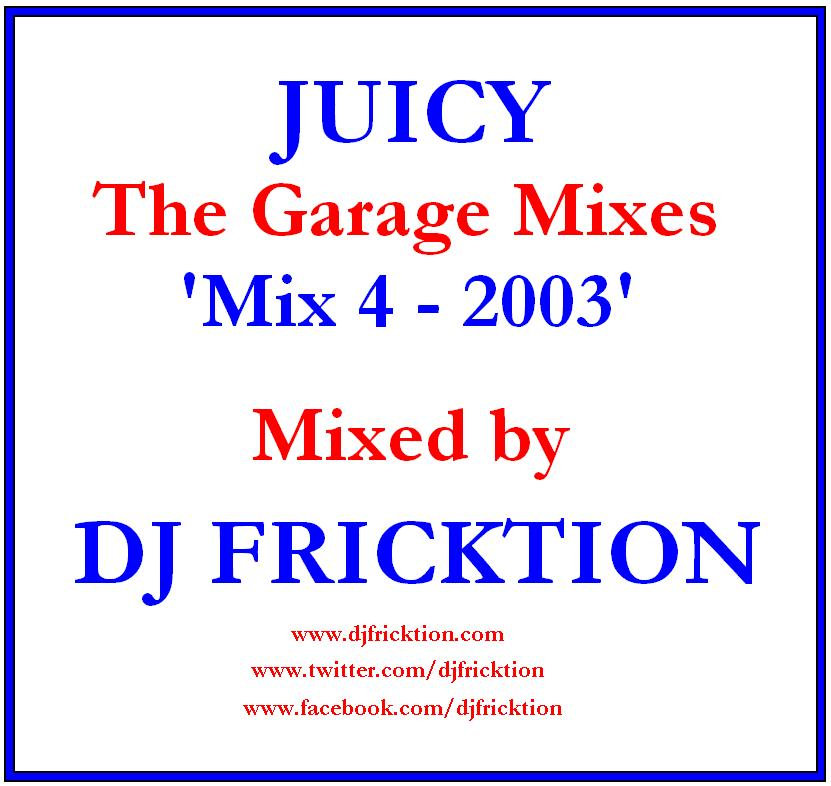 Juicy - The Garage Mixes 2003 - Mixed Live by DJ Fricktion (57
